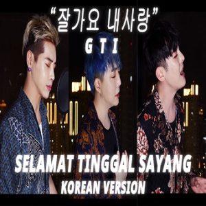 GTI - Selamat Tinggal Sayang Korean Version