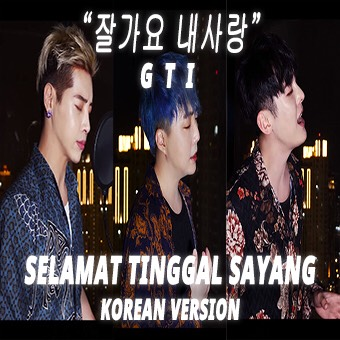 GTI - Selamat Tinggal Sayang Korean Version